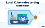 Local Kubernetes Testing With KIND