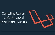 Compelling Reasons to Go for Laravel Development Services