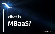 What Is Mobile Backend As A Service (MBaaS)?