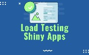 Load Testing Shiny Apps